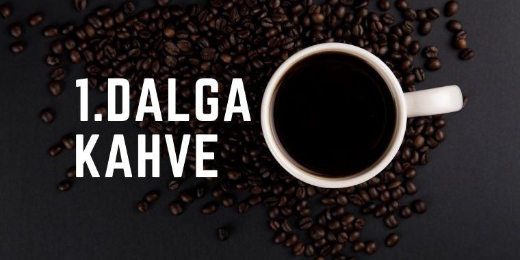1. Dalga Kahve Tarihçesi