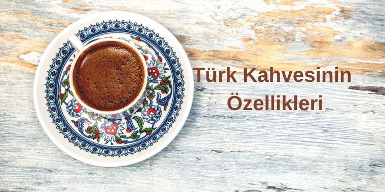 Türk Kahvesinin Özellikleri