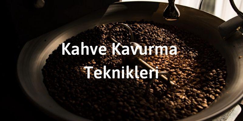 Kahve Kavurma Teknikleri
